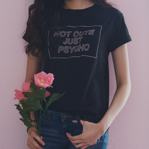 "2efc430b @christyzhao. 16 days ago. Mather, United States. ""not cute just psycho""  black t-shirt"